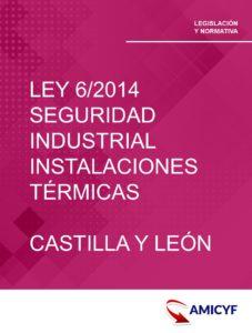 2. LEY 6/2014 - SOBRE LA SEGURIDAD INDUSTRIAL DE LAS INSTALACIONES TÉRMICAS EN CASTILLA Y LEÓN