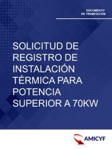 5. SOLICITUD DE REGISTRO DE INSTALACIÓN TÉRMICA PARA POTENCIA SUPERIOR A 70KW - MODELO IT.319 MADRID