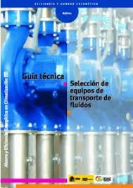 Guía técnica Selección de equipos de transporte de fluidos. Bombas y ventiladores.